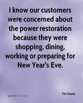 Tim Gause  - I know our customers were concerned about the power restoration because they were shopping, dining, working or preparing for New Year's Eve.
