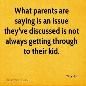Tina Hoff  - What parents are saying is an issue they've discussed is not always getting through to their kid.