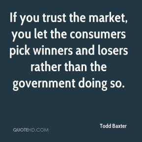 If you trust the market, you let the consumers pick winners and losers rather than the government doing so.