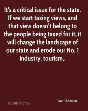 It's a critical issue for the state. If we start taxing views, and that view doesn't belong to the people being taxed for it, it will change the landscape of our state and erode our No. 1 industry, tourism.