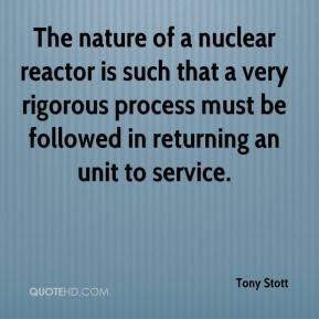 Tony Stott  - The nature of a nuclear reactor is such that a very rigorous process must be followed in returning an unit to service.