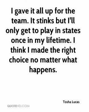 I gave it all up for the team. It stinks but I'll only get to play in states once in my lifetime. I think I made the right choice no matter what happens.