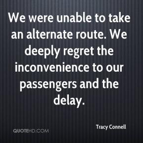 Tracy Connell  - We were unable to take an alternate route. We deeply regret the inconvenience to our passengers and the delay.