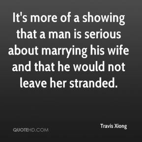Travis Xiong  - It's more of a showing that a man is serious about marrying his wife and that he would not leave her stranded.