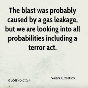 Valery Kuznetsov  - The blast was probably caused by a gas leakage, but we are looking into all probabilities including a terror act.