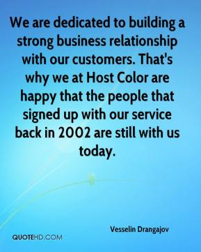 Vesselin Drangajov  - We are dedicated to building a strong business relationship with our customers. That's why we at Host Color are happy that the people that signed up with our service back in 2002 are still with us today.