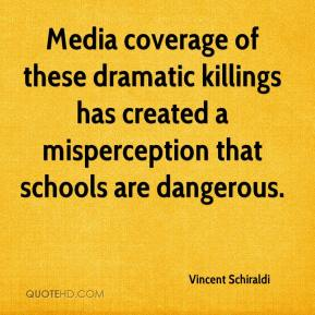 Vincent Schiraldi  - Media coverage of these dramatic killings has created a misperception that schools are dangerous.