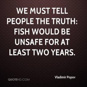 Vladimir Popov  - We must tell people the truth: Fish would be unsafe for at least two years.