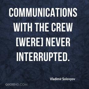 Vladimir Solovyov  - Communications with the crew [were] never interrupted.