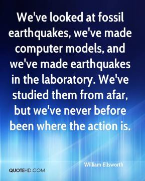 We've looked at fossil earthquakes, we've made computer models, and we've made earthquakes in the laboratory. We've studied them from afar, but we've never before been where the action is.
