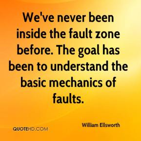 William Ellsworth  - We've never been inside the fault zone before. The goal has been to understand the basic mechanics of faults.