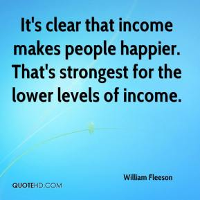 William Fleeson  - It's clear that income makes people happier. That's strongest for the lower levels of income.