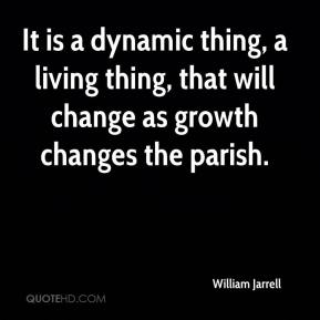 William Jarrell  - It is a dynamic thing, a living thing, that will change as growth changes the parish.