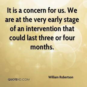 William Robertson  - It is a concern for us. We are at the very early stage of an intervention that could last three or four months.