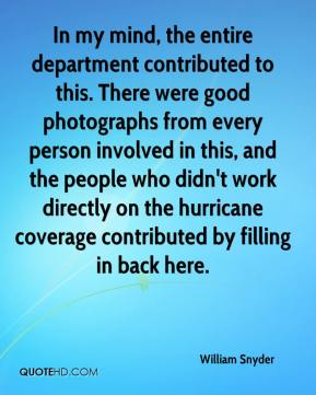 William Snyder  - In my mind, the entire department contributed to this. There were good photographs from every person involved in this, and the people who didn't work directly on the hurricane coverage contributed by filling in back here.