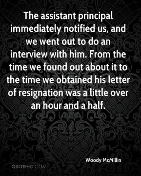 The assistant principal immediately notified us, and we went out to do an interview with him. From the time we found out about it to the time we obtained his letter of resignation was a little over an hour and a half.