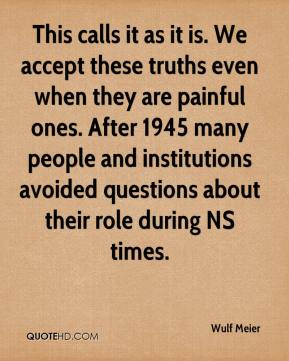 Wulf Meier  - This calls it as it is. We accept these truths even when they are painful ones. After 1945 many people and institutions avoided questions about their role during NS times.