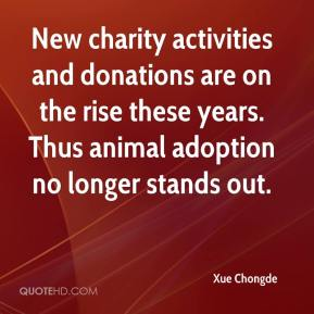 Xue Chongde  - New charity activities and donations are on the rise these years. Thus animal adoption no longer stands out.