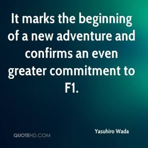 Yasuhiro Wada  - It marks the beginning of a new adventure and confirms an even greater commitment to F1.