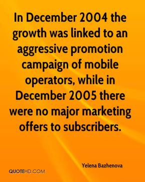 Yelena Bazhenova  - In December 2004 the growth was linked to an aggressive promotion campaign of mobile operators, while in December 2005 there were no major marketing offers to subscribers.