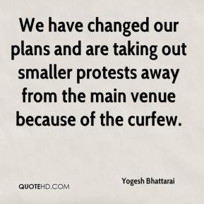 Yogesh Bhattarai  - We have changed our plans and are taking out smaller protests away from the main venue because of the curfew.