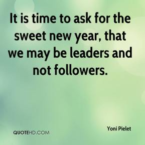 Yoni Pielet  - It is time to ask for the sweet new year, that we may be leaders and not followers.