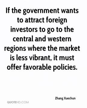 Zhang Xuechun  - If the government wants to attract foreign investors to go to the central and western regions where the market is less vibrant, it must offer favorable policies.