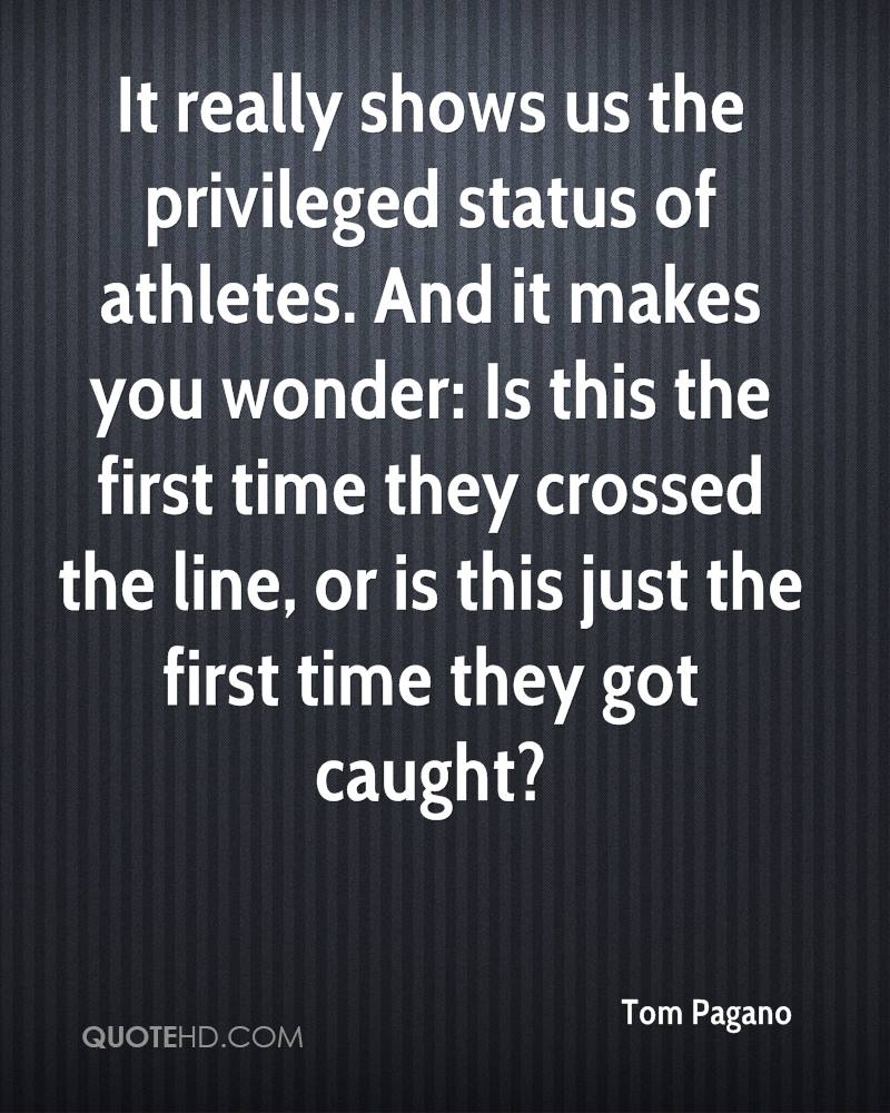 It really shows us the privileged status of athletes. And it makes you wonder: Is this the first time they crossed the line, or is this just the first time they got caught?
