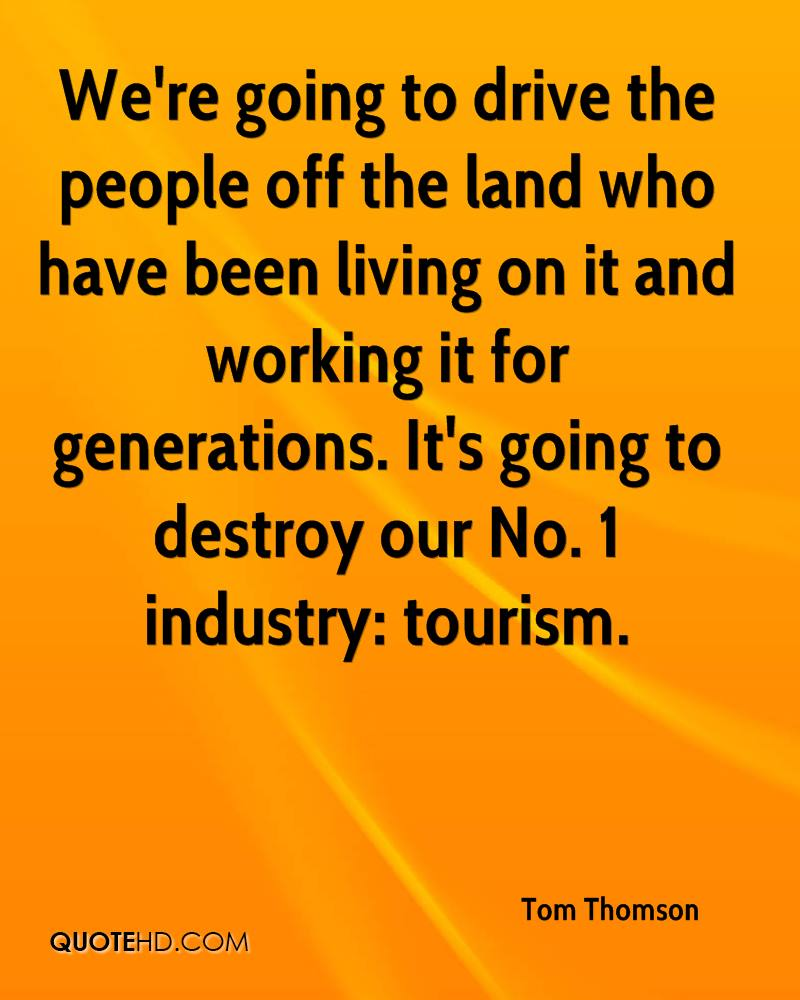 We're going to drive the people off the land who have been living on it and working it for generations. It's going to destroy our No. 1 industry: tourism.
