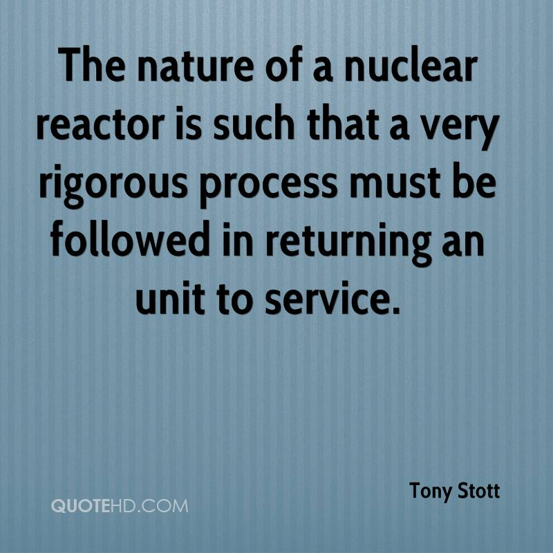 The nature of a nuclear reactor is such that a very rigorous process must be followed in returning an unit to service.