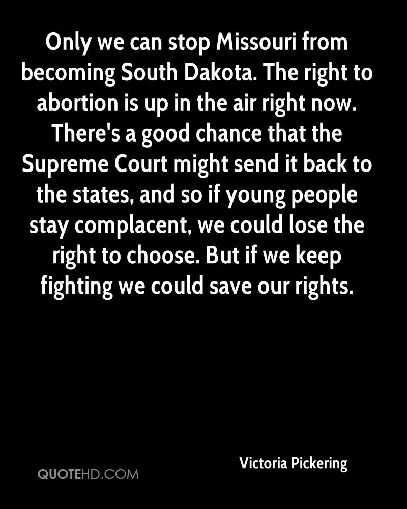 Only we can stop Missouri from becoming South Dakota. The right to abortion is up in the air right now. There's a good chance that the Supreme Court might send it back to the states, and so if young people stay complacent, we could lose the right to choose. But if we keep fighting we could save our rights.