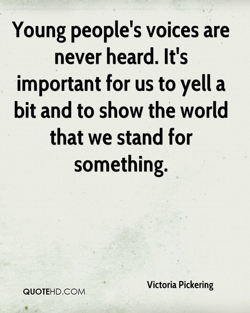 Young people's voices are never heard. It's important for us to yell a bit and to show the world that we stand for something.