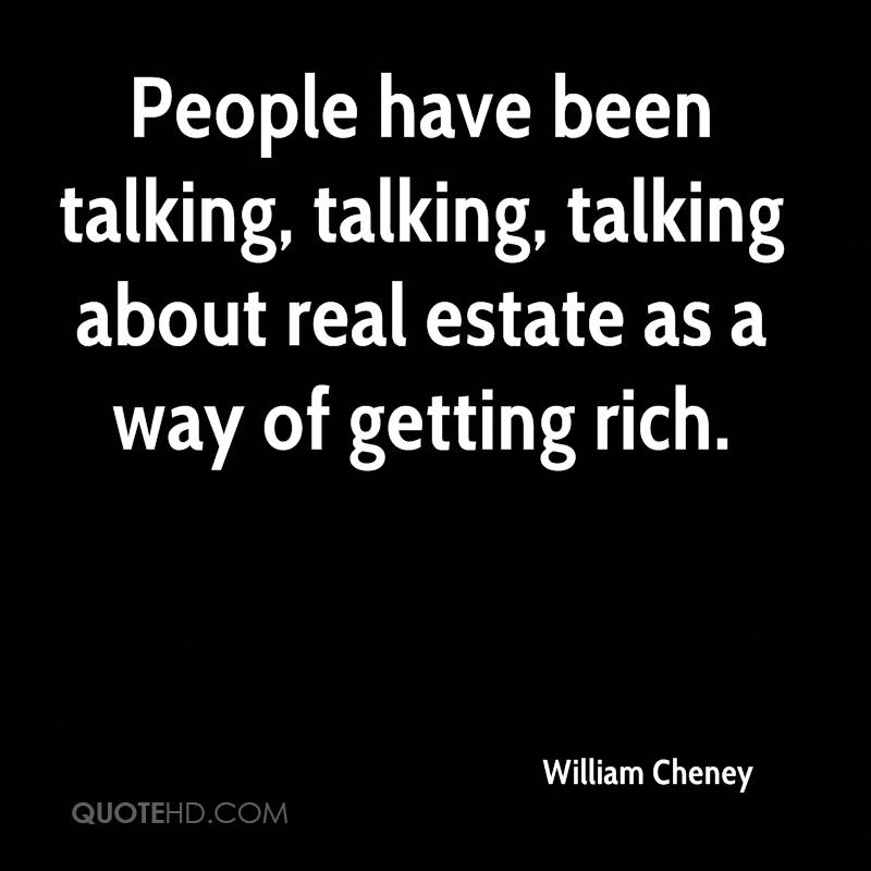 People have been talking, talking, talking about real estate as a way of getting rich.