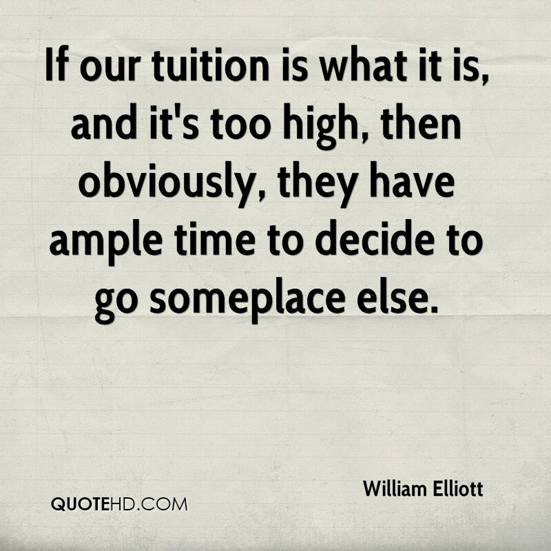If our tuition is what it is, and it's too high, then obviously, they have ample time to decide to go someplace else.