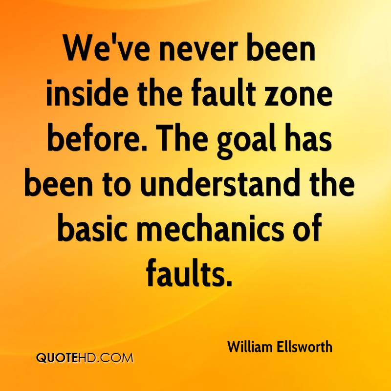 We've never been inside the fault zone before. The goal has been to understand the basic mechanics of faults.