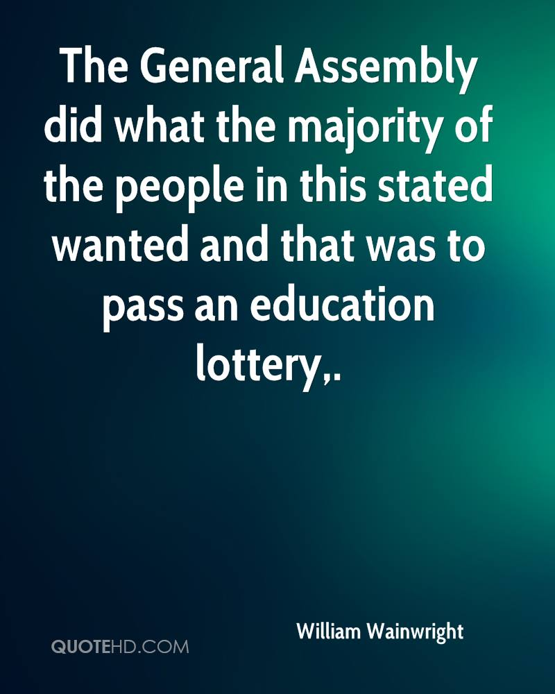 The General Assembly did what the majority of the people in this stated wanted and that was to pass an education lottery.