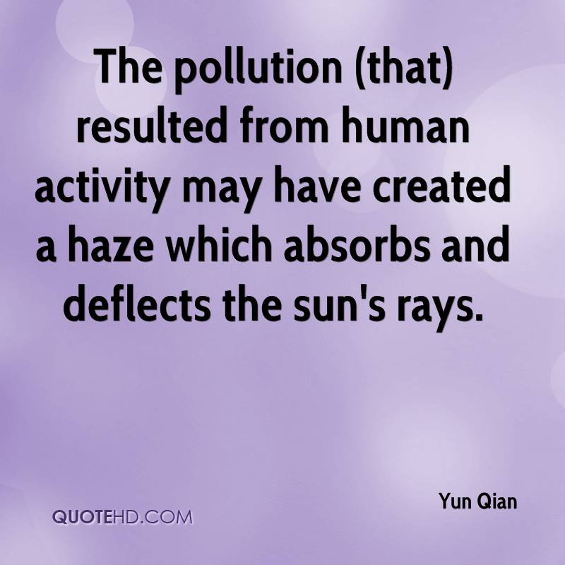 The pollution (that) resulted from human activity may have created a haze which absorbs and deflects the sun's rays.