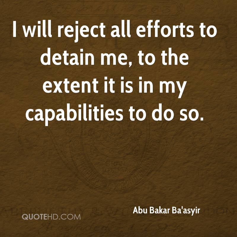I will reject all efforts to detain me, to the extent it is in my capabilities to do so.