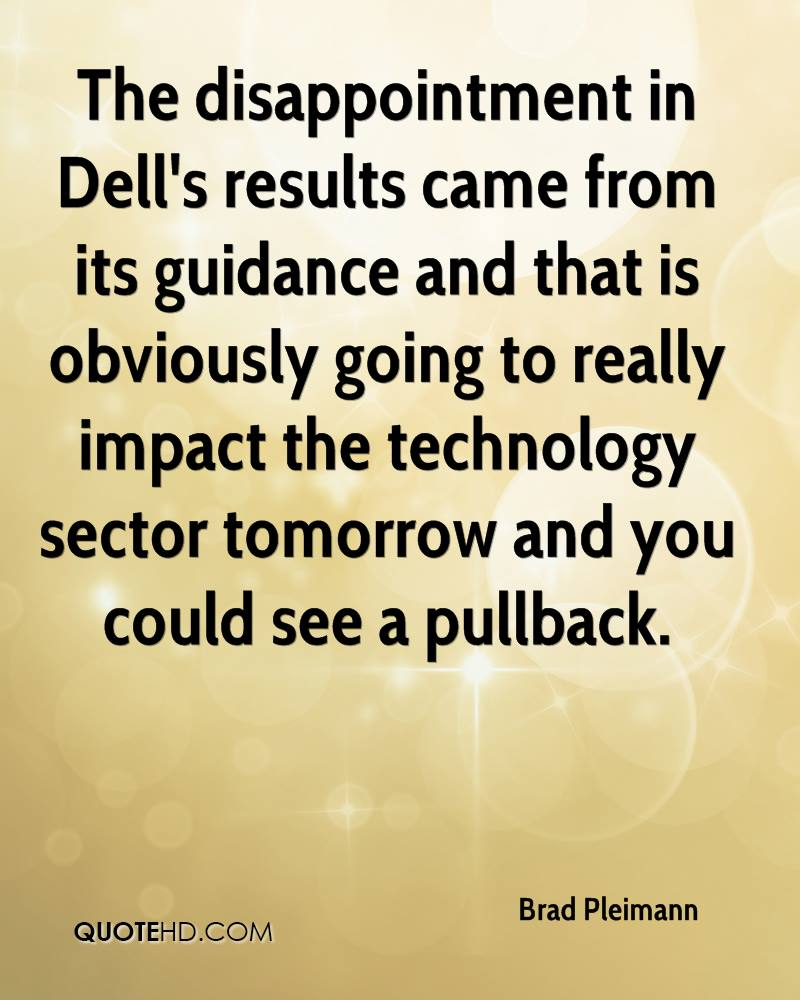 The disappointment in Dell's results came from its guidance and that is obviously going to really impact the technology sector tomorrow and you could see a pullback.