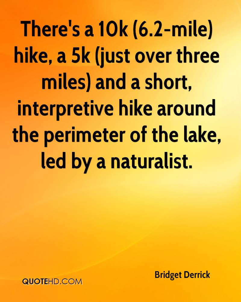 There's a 10k (6.2-mile) hike, a 5k (just over three miles) and a short, interpretive hike around the perimeter of the lake, led by a naturalist.