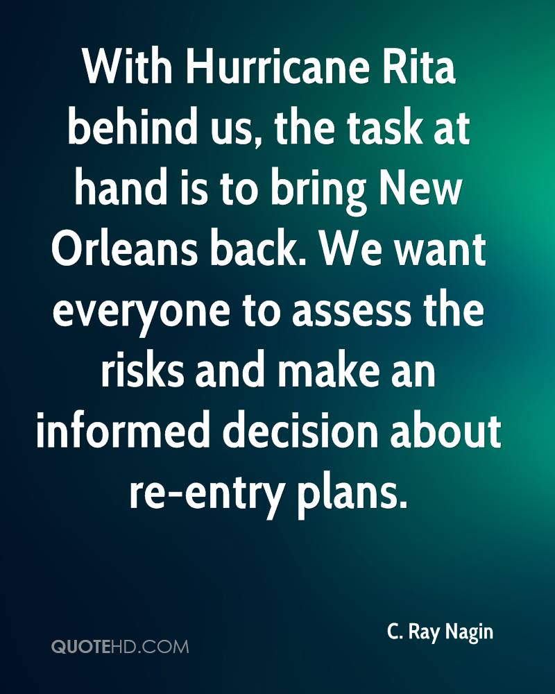 With Hurricane Rita behind us, the task at hand is to bring New Orleans back. We want everyone to assess the risks and make an informed decision about re-entry plans.