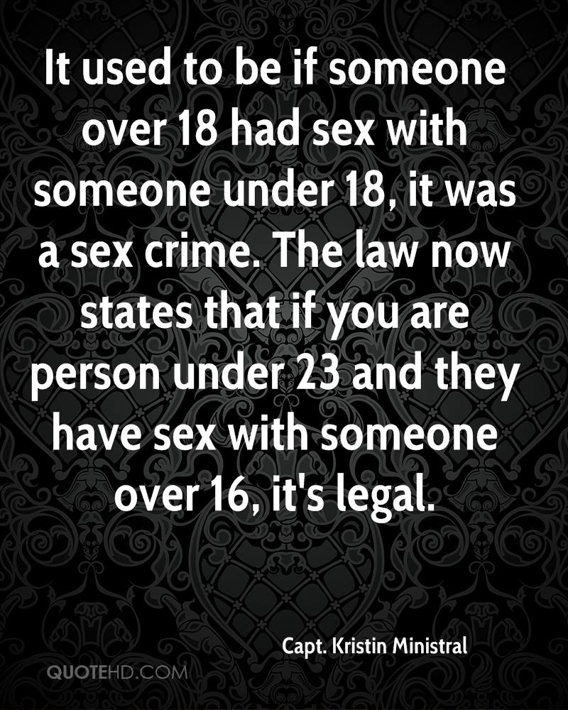 It used to be if someone over 18 had sex with someone under 18, it was a sex crime. The law now states that if you are person under 23 and they have sex with someone over 16, it's legal.