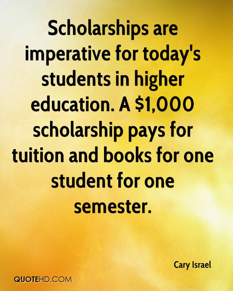 Scholarships are imperative for today's students in higher education. A $1,000 scholarship pays for tuition and books for one student for one semester.