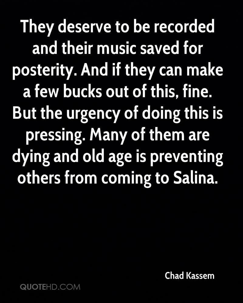 They deserve to be recorded and their music saved for posterity. And if they can make a few bucks out of this, fine. But the urgency of doing this is pressing. Many of them are dying and old age is preventing others from coming to Salina.