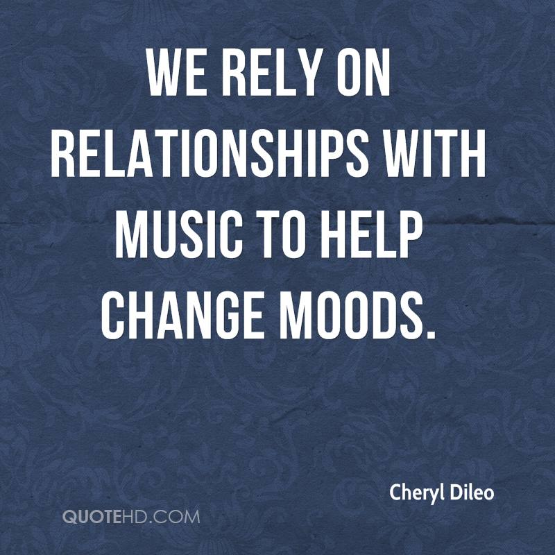 We rely on relationships with music to help change moods.