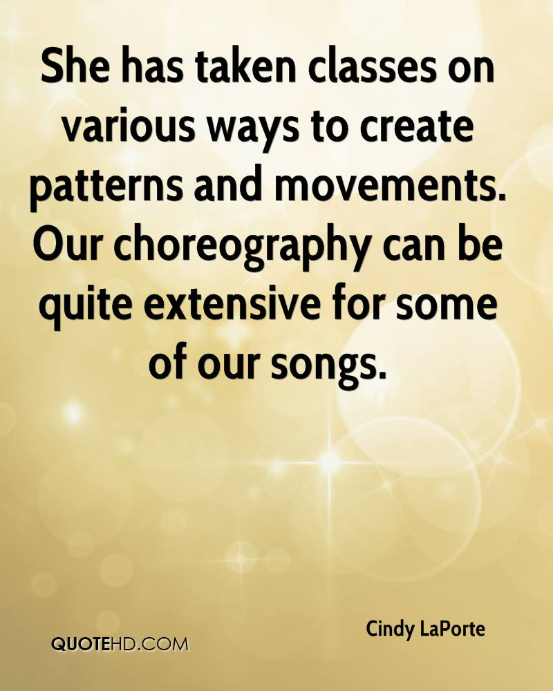 She has taken classes on various ways to create patterns and movements. Our choreography can be quite extensive for some of our songs.