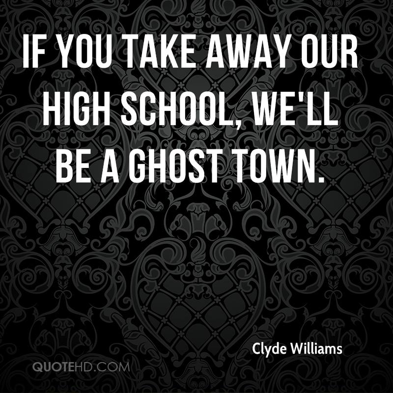 If you take away our high school, we'll be a ghost town.