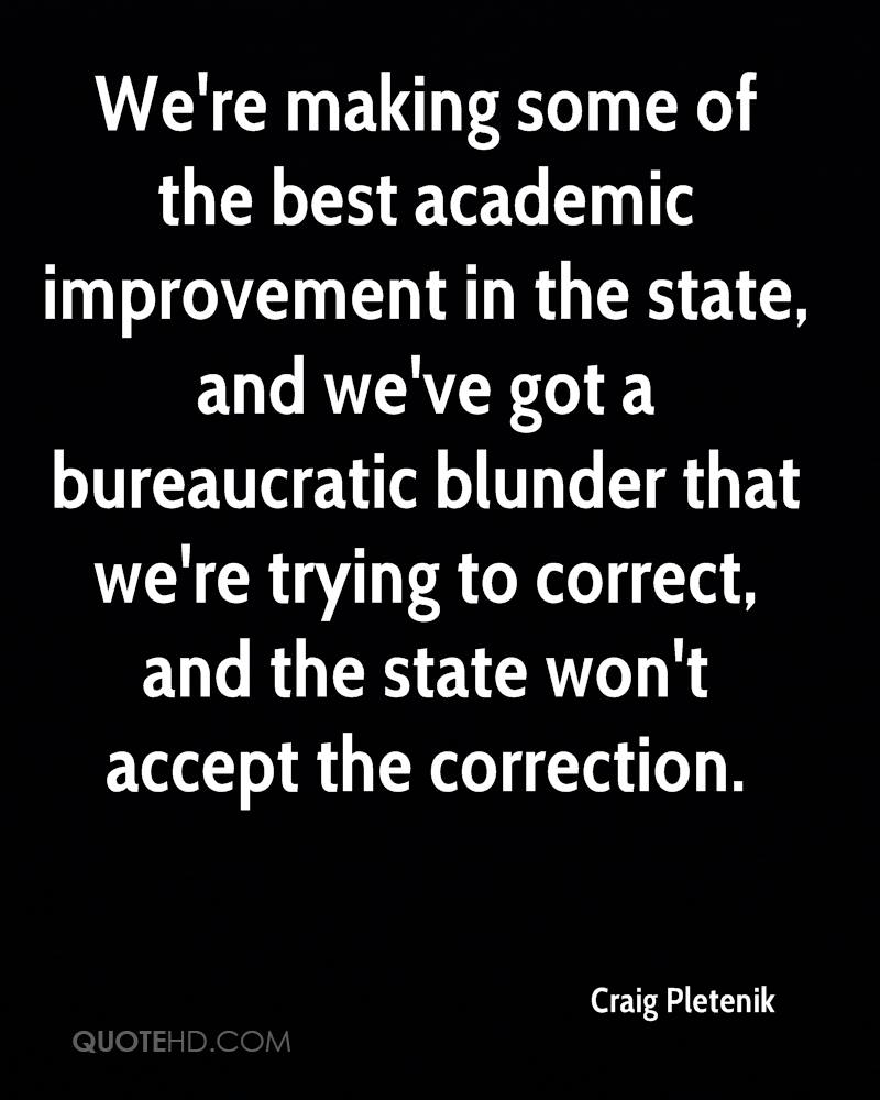 We're making some of the best academic improvement in the state, and we've got a bureaucratic blunder that we're trying to correct, and the state won't accept the correction.