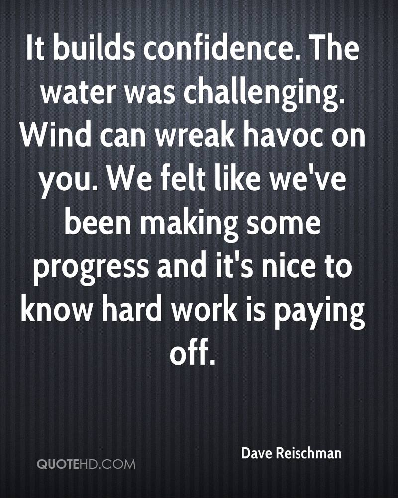 It builds confidence. The water was challenging. Wind can wreak havoc on you. We felt like we've been making some progress and it's nice to know hard work is paying off.