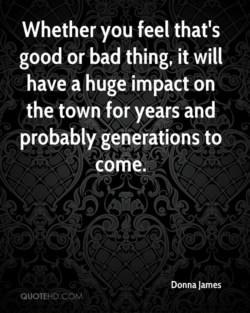 Whether you feel that's good or bad thing, it will have a huge impact on the town for years and probably generations to come.